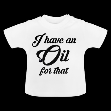 I have an Oil for that - essential oils - Baby T-Shirt