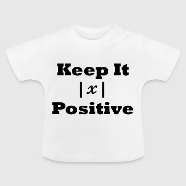 Keep it Positive - Baby T-Shirt