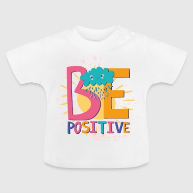Be positive - Baby T-Shirt
