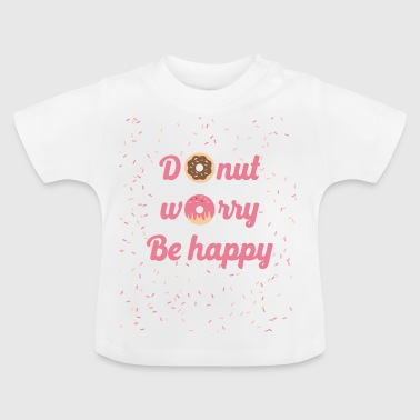Donut worry - Baby T-Shirt
