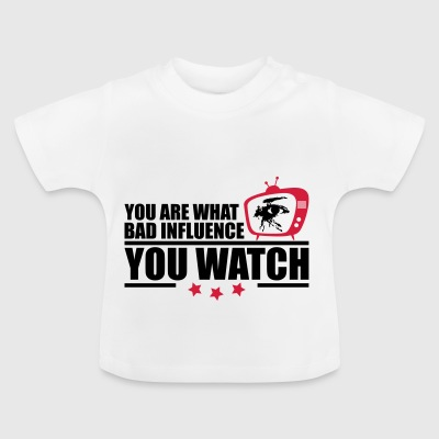You are bad influence you watch - Baby T-Shirt