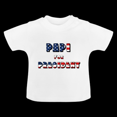 Papi for President - Baby T-Shirt