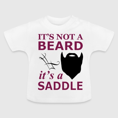 It is not a beard, but a saddle - Baby T-Shirt