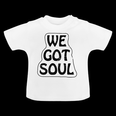 We Got Soul - Baby T-shirt