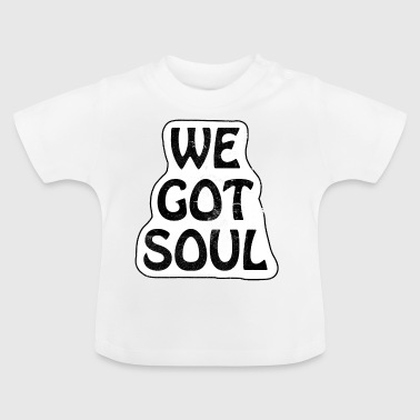 We Got Soul - Camiseta bebé