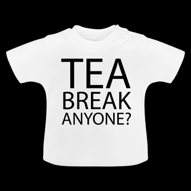 tea break Anyone | Office Humour - Baby T-Shirt
