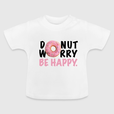 DONUT WORRY BE HAPPY - Baby T-Shirt