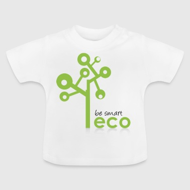 Eco System - Organic, Eco Tree - be smart be green - Baby T-Shirt