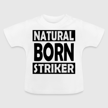 Natural Born Striker - Baby T-Shirt