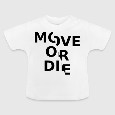 Move or - Baby T-Shirt