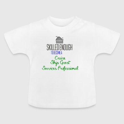 Skilled enough to become a Cruise Ship Guest - Baby T-Shirt