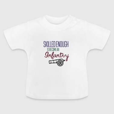Skilled enough to become an infantry - Baby T-Shirt