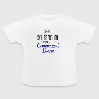 Commercial Diver - Baby T-Shirt