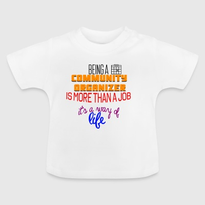 Being a community organizer is more than a job - Baby T-Shirt