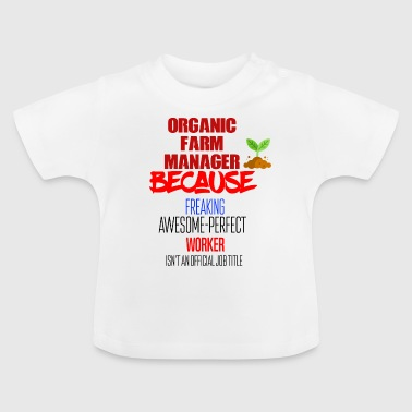 Organic Farm Manager - Baby T-shirt