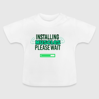 Installing Muscles - Baby T-Shirt