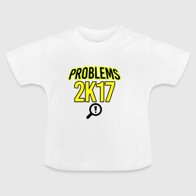 Problem in 2017 - Baby T-Shirt