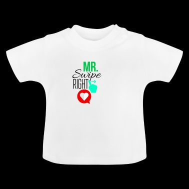 Mr Swipe right - Baby T-Shirt