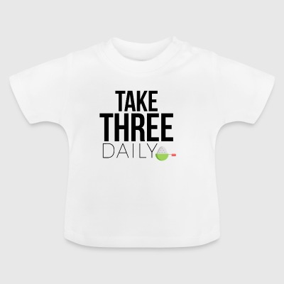 Take three daily - Baby T-Shirt