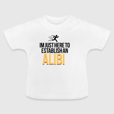 I am here just to establish an alibi - Baby T-Shirt