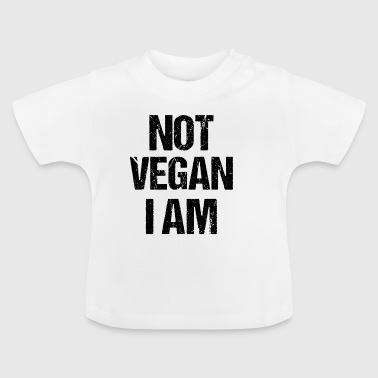 Not VEGAN I am - Baby T-Shirt