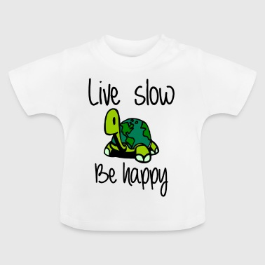 Live slow be happy - Baby T-Shirt