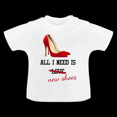 all i need is love ... new shoes. Junggesellin - Baby T-Shirt