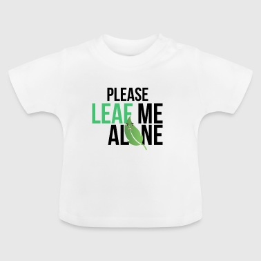 Leaf me alone - Baby T-Shirt