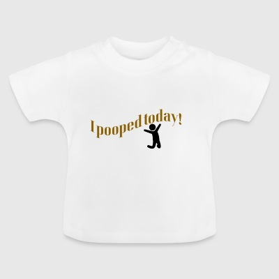 Poop today - Baby T-Shirt