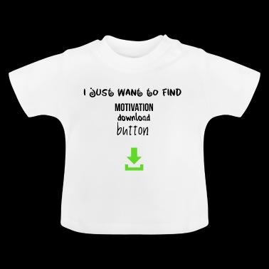 Motivation download button - Baby T-Shirt