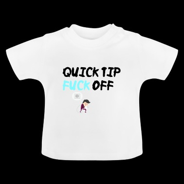 Quick tip Fuck off - Baby T-Shirt