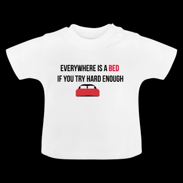 Everywhere is a bed - Baby T-Shirt