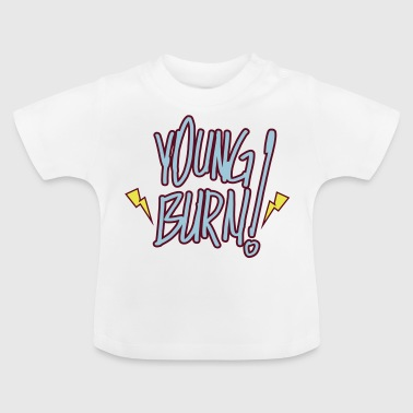 young burn - Baby T-Shirt