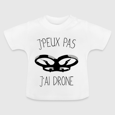 I can not have drone - Baby T-Shirt