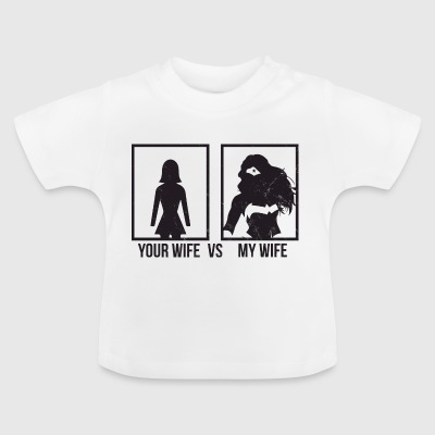 Comparison: Your Wife vs. My Wife - Baby T-Shirt