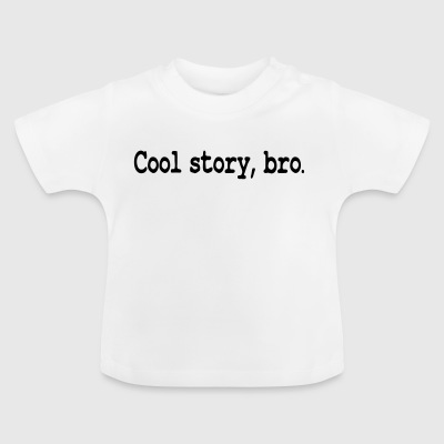 Cool Story Bro / Good story brother - Baby T-Shirt
