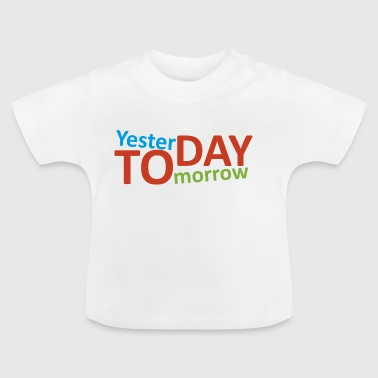 Yesterday, today, tomorrow - Baby T-Shirt
