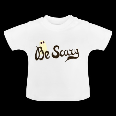 Be Scary - Baby T-Shirt
