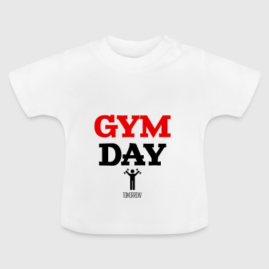 Gym Day Tomorrow - Baby T-Shirt