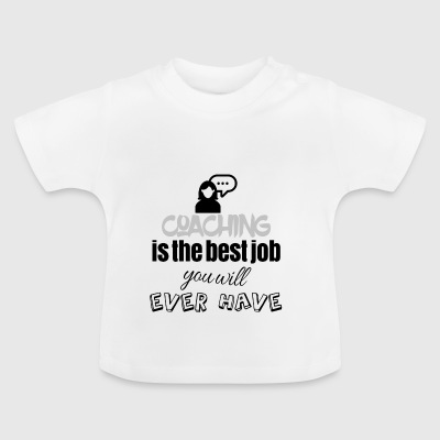 Coaching is the best job you will ever have - Baby T-Shirt