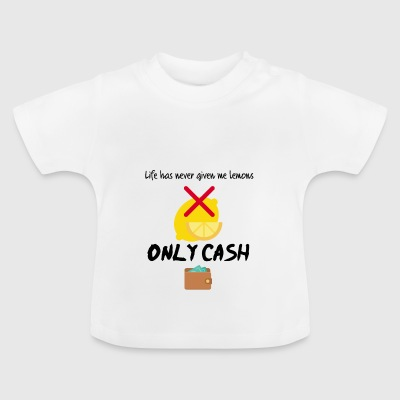 Life has never given me lemons only cash - Baby T-Shirt