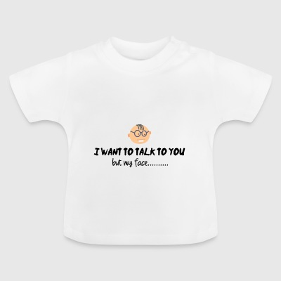 I want to talk to you - Baby T-Shirt