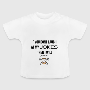 If you do not laugh at my jokes - Baby T-Shirt