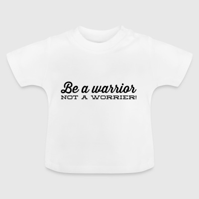 Be a warrior, - Baby T-Shirt