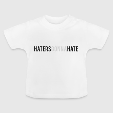 HatersGonnaHate - Baby T-Shirt