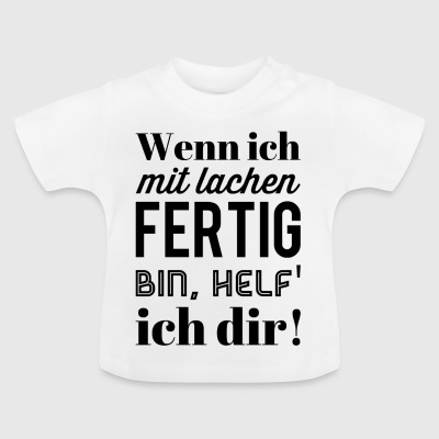 When I am finished laughing I help you - Baby T-Shirt