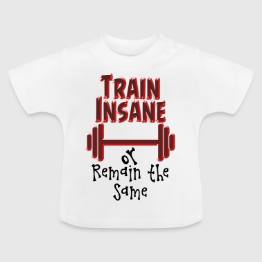 Train Insane - Baby T-Shirt