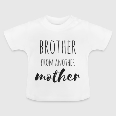 Brother from another Mother - Baby T-Shirt
