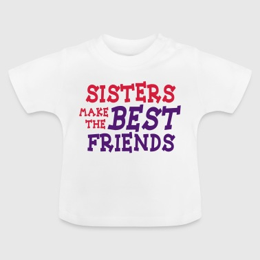 sisters make the best friends 2c - Baby-T-shirt