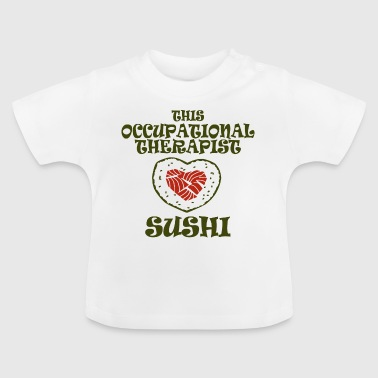 This occupational therapist sushi - Baby T-Shirt